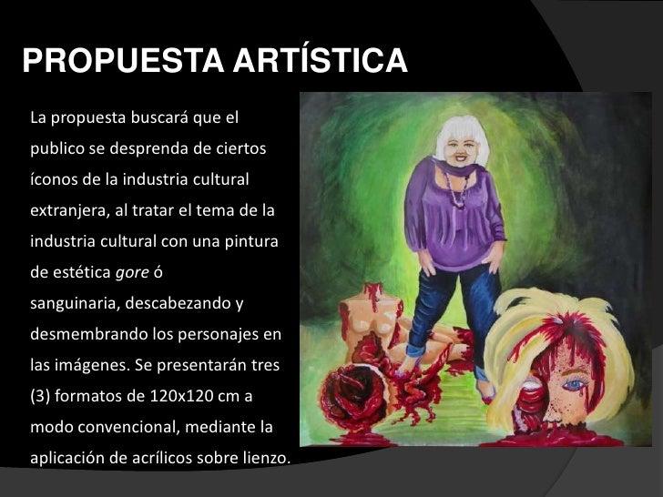 PROPUESTA ARTÍSTICALa propuesta buscará que elpublico se desprenda de ciertosíconos de la industria culturalextranjera, al...
