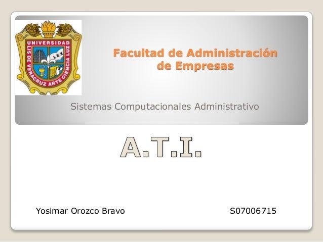Facultad de Administración de Empresas Sistemas Computacionales Administrativo Yosimar Orozco Bravo S07006715