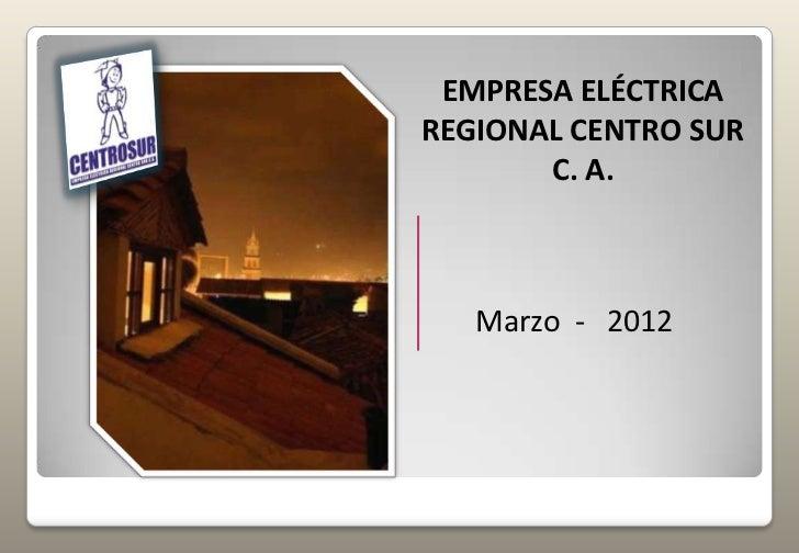 EMPRESA ELÉCTRICAREGIONAL CENTRO SUR       C. A.   Marzo - 2012