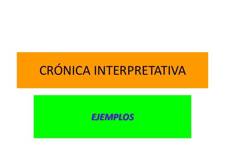 CRÓNICA INTERPRETATIVA       EJEMPLOS