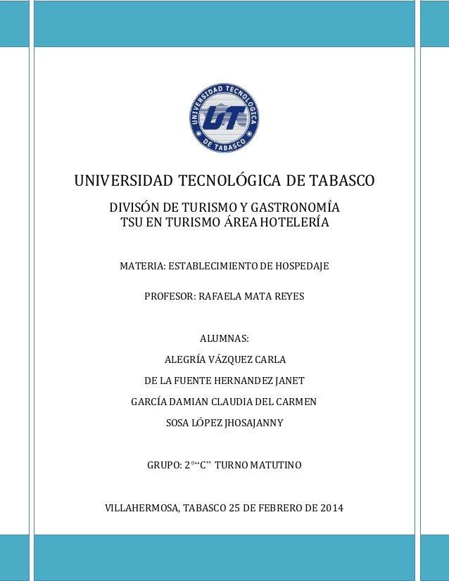 UNIVERSIDAD TECNOLÓGICA DE TABASCO DIVISÓN DE TURISMO Y GASTRONOMÍA TSU EN TURISMO ÁREA HOTELERÍA MATERIA: ESTABLECIMIENTO...