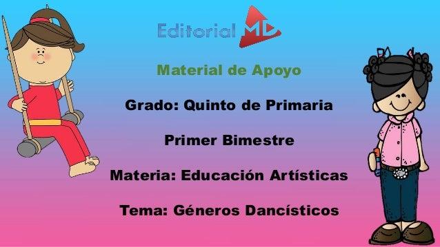 Material de Apoyo Grado: Quinto de Primaria Primer Bimestre Materia: Educación Artísticas Tema: Géneros Dancísticos