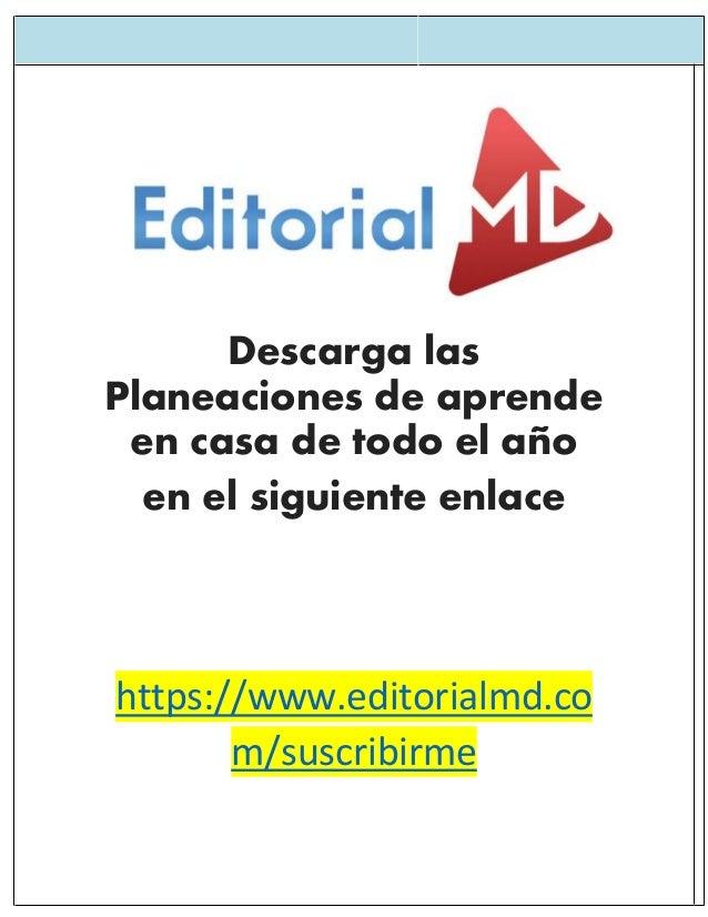 Descarga las Planeaciones de aprende en casa de todo el año en el siguiente enlace https://www.editorialmd.co m/suscribirme