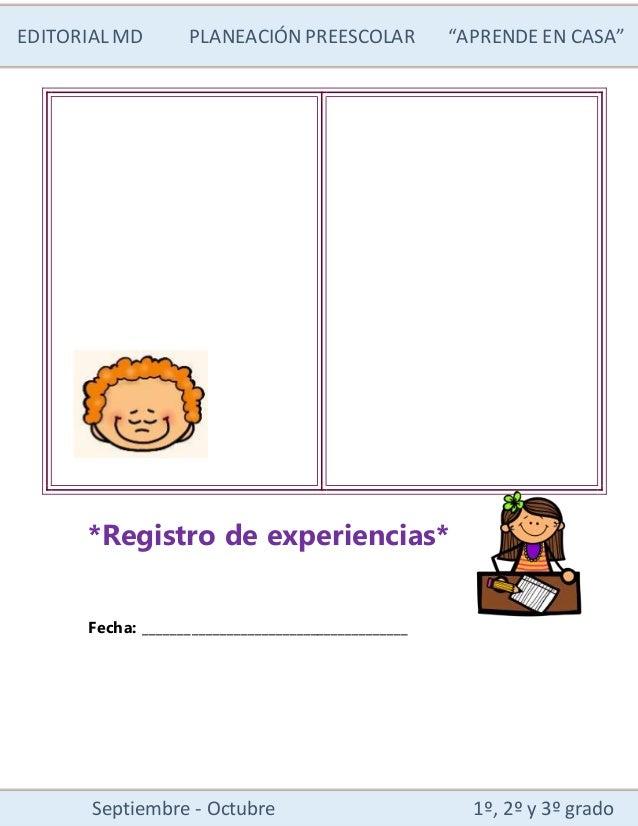 """EDITORIALMD PLANEACIÓN PREESCOLAR """"APRENDE EN CASA"""" Septiembre - Octubre 1º, 2º y 3º grado *Registro de experiencias* Fech..."""