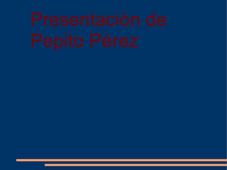 Presentación de Pepito Pérez