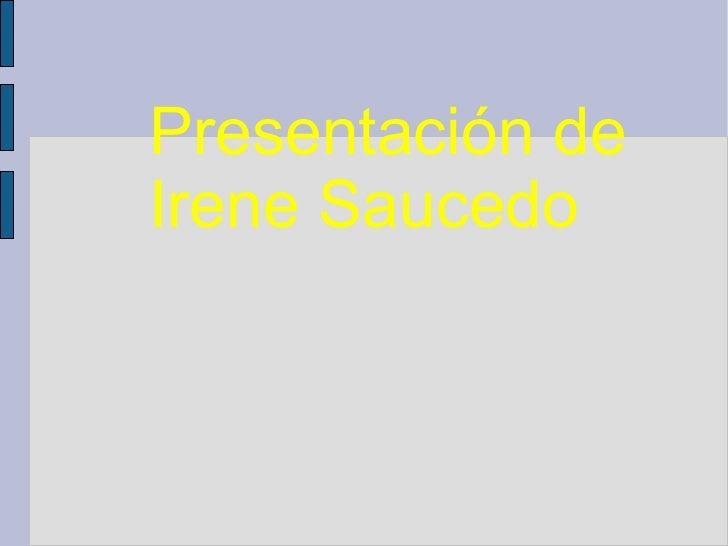 Presentación de Irene Saucedo