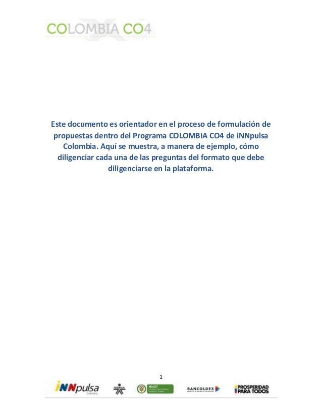 Este documento es orientador en el proceso de formulación de  propuestas dentro del Programa COLOMBIA CO4 de iNNpulsa  Col...