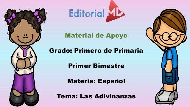 Material de Apoyo Grado: Primero de Primaria Primer Bimestre Materia: Español Tema: Las Adivinanzas