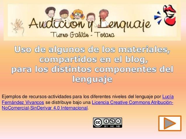 Ejemplos de recursos-actividades para los diferentes niveles del lenguaje por Lucía Fernández Vivancos se distribuye bajo ...
