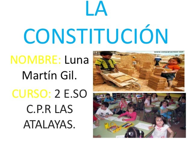LA  CONSTITUCIÓNNOMBRE: Luna Martín Gil.CURSO: 2 E.SO  C.P.R LAS  ATALAYAS.