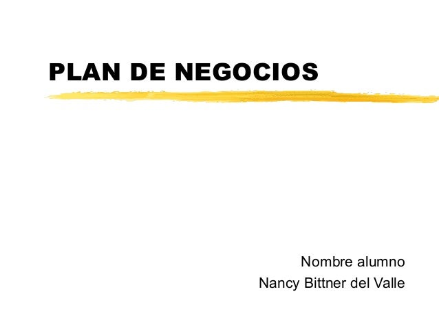 PLAN DE NEGOCIOS Nombre alumno Nancy Bittner del Valle