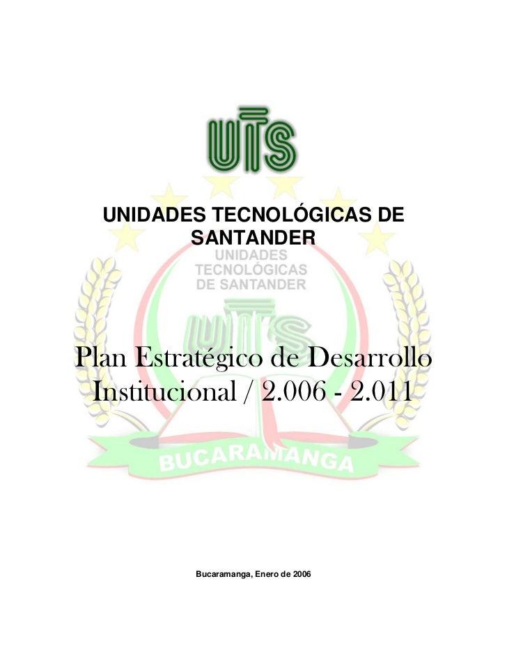 UNIDADES TECNOLÓGICAS DE         SANTANDERPlan Estratégico de Desarrollo Institucional / 2.006 - 2.011          Bucaramang...