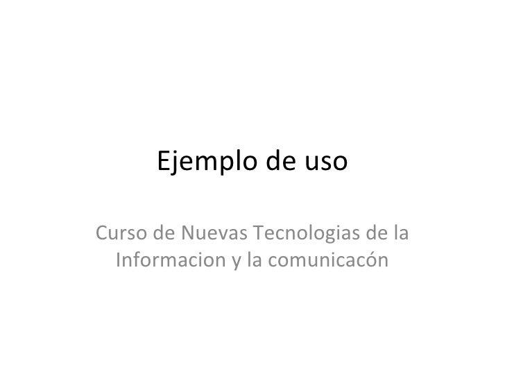 Ejemplo de uso Curso de Nuevas Tecnologias de la Informacion y la comunicacón