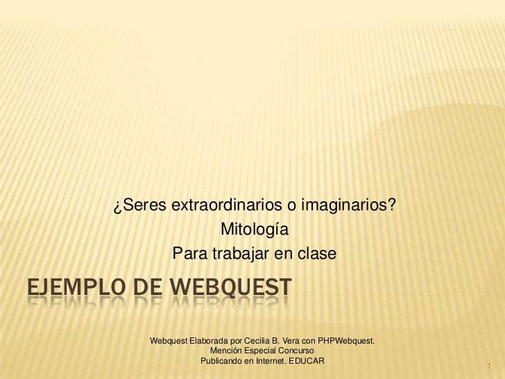 ¿Seres extraordinarios o imaginarios?                    Mitología             Para trabajar en claseEJEMPLO DE WEBQUEST  ...