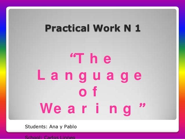 "Practical Work N 1       ""T h e    La ngua ge         of    We a r i n g ""Students: Ana y Pablo"