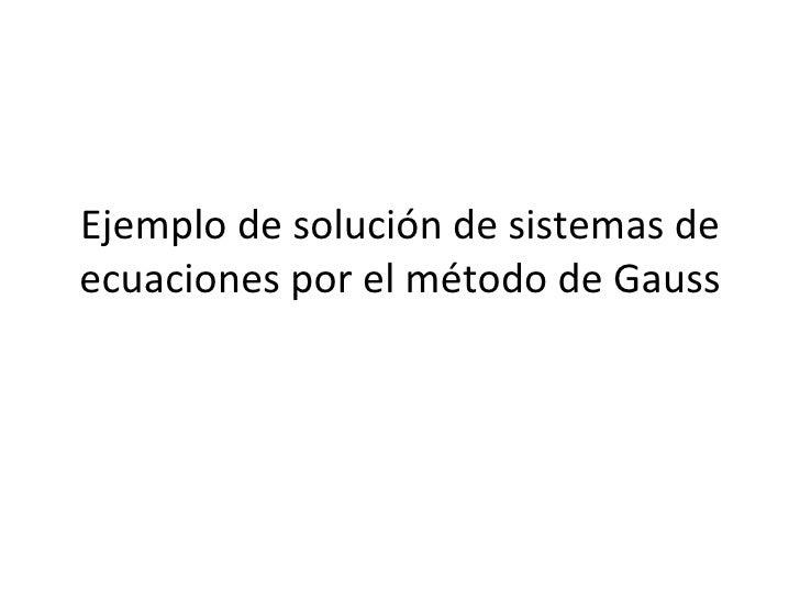 Ejemplo de solución de sistemas de ecuaciones por el método de Gauss