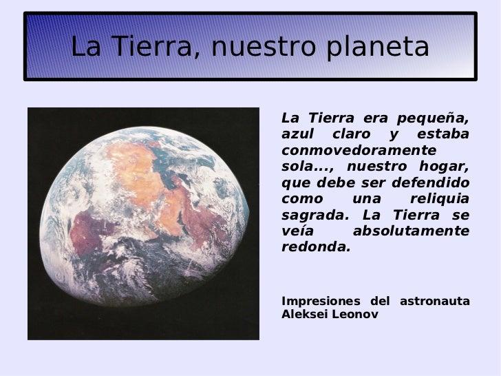La Tierra, nuestro planeta               La Tierra era pequeña,               azul claro y estaba               conmovedor...