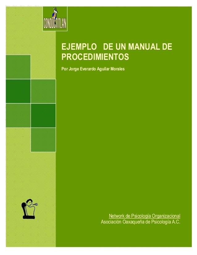 EJEMPLO DE UN MANUAL DE PROCEDIMIENTOS Por Jorge Everardo Aguilar Morales Network de Psicología Organizacional Asociación ...