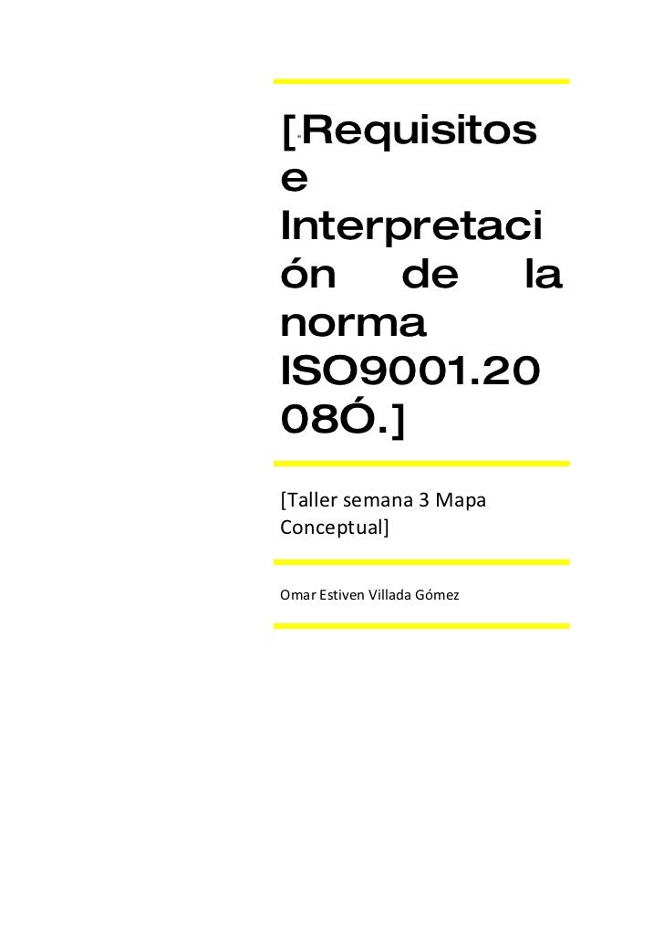 "[ Requisitos   ""   e Interpretaci ón    de   la norma ISO9001.20 08"".] [Taller semana 3 Mapa Conceptual]  Omar Estiven Vil..."