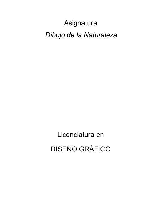 AsignaturaDibujo de la NaturalezaLicenciatura enDISEÑO GRÁFICO