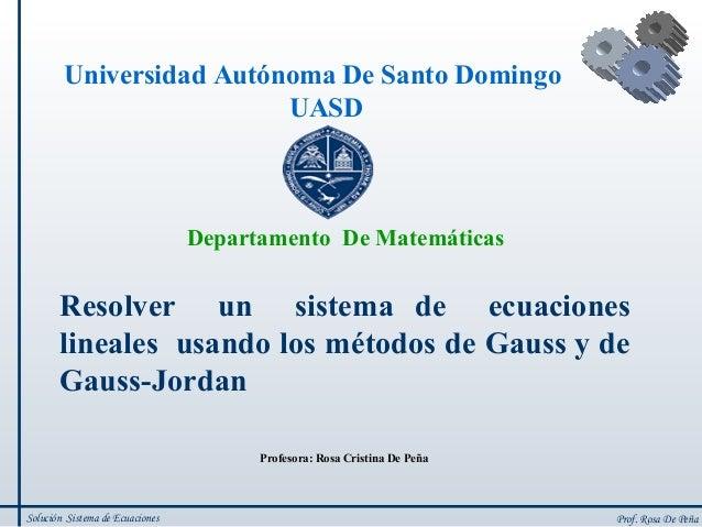 Departamento De Matemáticas Resolver un sistema de ecuaciones lineales usando los métodos de Gauss y de Gauss-Jordan Profe...