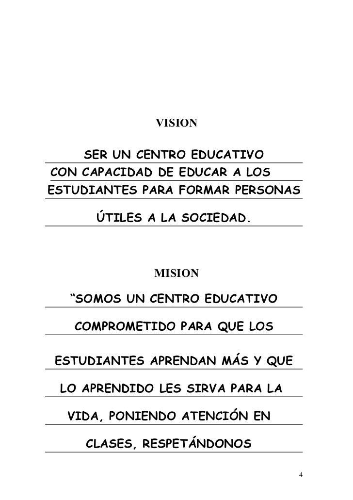 VISION    SER UN CENTRO EDUCATIVOCON CAPACIDAD DE EDUCAR A LOSESTUDIANTES PARA FORMAR PERSONAS      ÚTILES A LA SOCIEDAD. ...