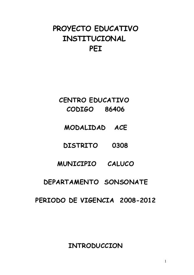 PROYECTO EDUCATIVO INSTITUCIONAL PEI CENTRO EDUCATIVO CODIGO 86406 MODALIDAD ACE DISTRITO 0308 MUNICIPIO CALUCO DEPARTAMEN...