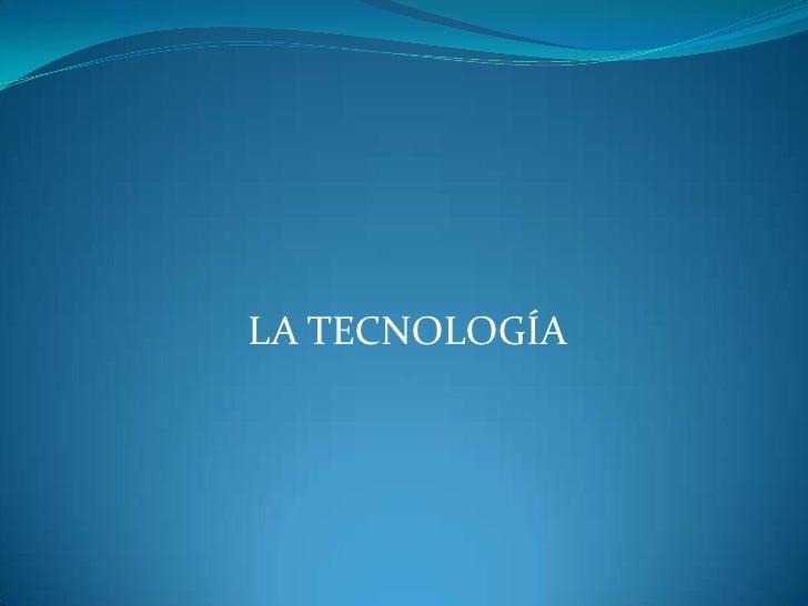 LA TECNOLOGÍA <br />