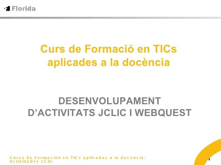 Curs de Formació en TICs aplicades a la docència DESENVOLUPAMENT D'ACTIVITATS JCLIC I WEBQUEST