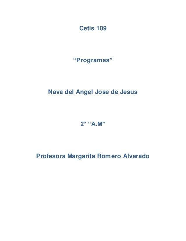 """Cetis 109 """"Programas"""" Nava del Angel Jose de Jesus 2° """"A.M"""" Profesora Margarita Romero Alvarado"""