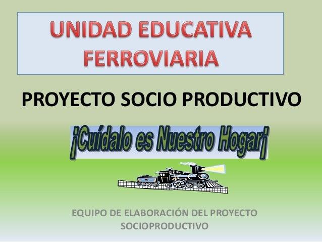 PROYECTO SOCIO PRODUCTIVO EQUIPO DE ELABORACIÓN DEL PROYECTO SOCIOPRODUCTIVO