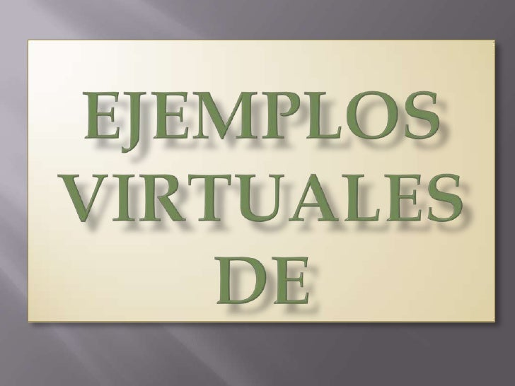 EJEMPLOS VIRTUALES DE<br />