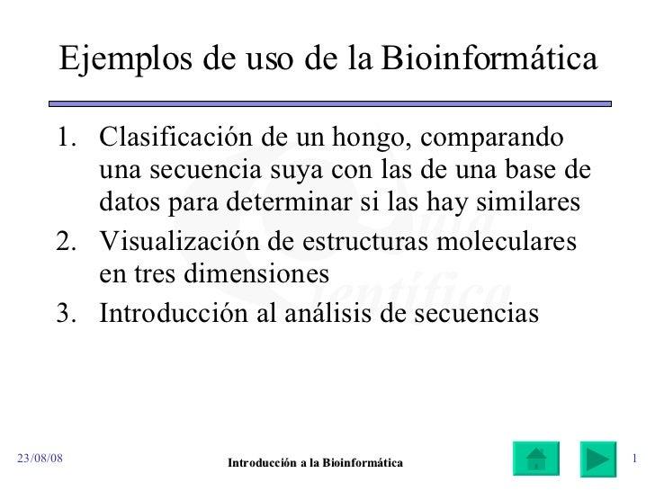 Ejemplos de uso de la Bioinformática <ul><li>Clasificación de un h ongo ,   comparando una secuencia suya con las de una b...