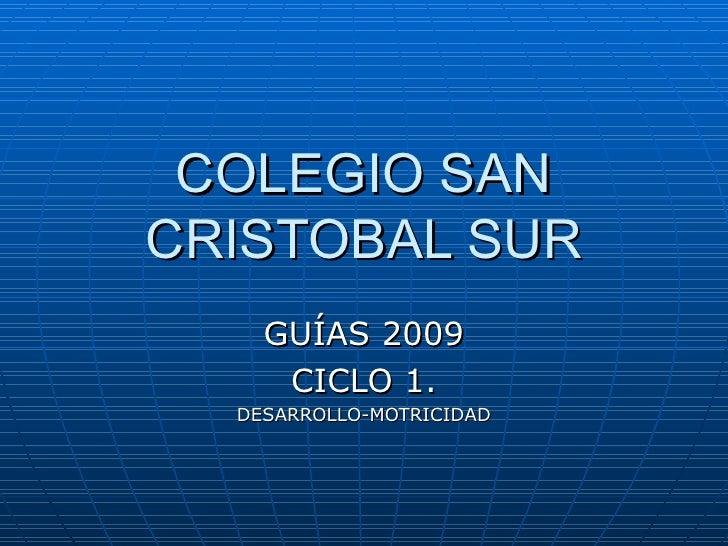 COLEGIO SAN CRISTOBAL SUR GUÍAS 2009 CICLO 1. DESARROLLO-MOTRICIDAD