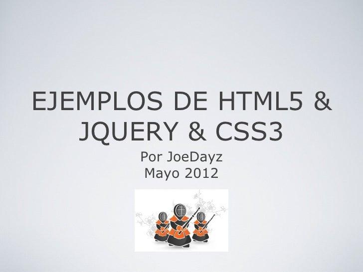 EJEMPLOS DE HTML5 &   JQUERY & CSS3      Por JoeDayz      Mayo 2012