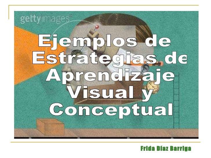 Ejemplos de Estrategias de Aprendizaje Visual y Conceptual Frida Díaz Barriga
