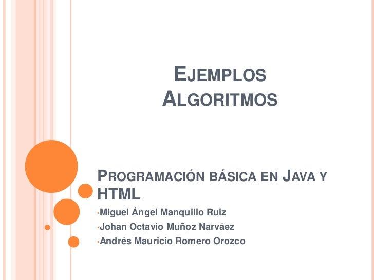 EJEMPLOS                ALGORITMOSPROGRAMACIÓN BÁSICA EN JAVA YHTML•Miguel   Ángel Manquillo Ruiz•Johan    Octavio Muñoz N...