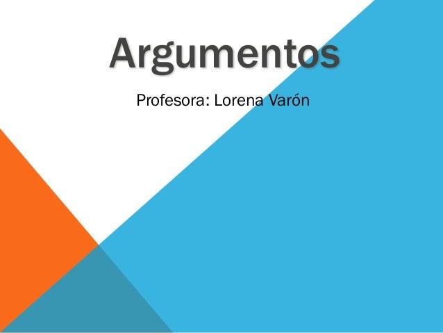 Argumentos Profesora: Lorena Varón
