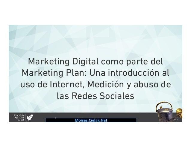 Marketing Digital como parte del Marketing Plan: Una introducción al uso de Internet, Medición y abuso de las Redes Social...
