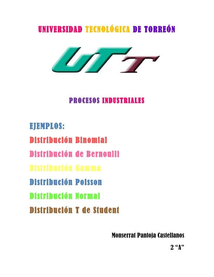 UNIVERSIDAD TECNOLÓGICA DE TORREÓN            PROCESOS INDUSTRIALESEJEMPLOS:Distribución BinomialDistribución de Bernoulli...