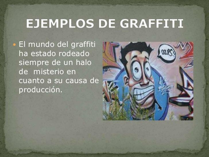 EJEMPLOS DE GRAFFITI<br />El mundo del graffiti ha estado rodeado siempre de un halo de  misterio en cuanto a su causa de ...