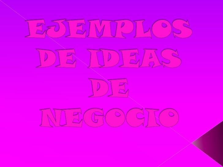 EJEMPLOS DE IDEAS DE NEGOCIO<br />