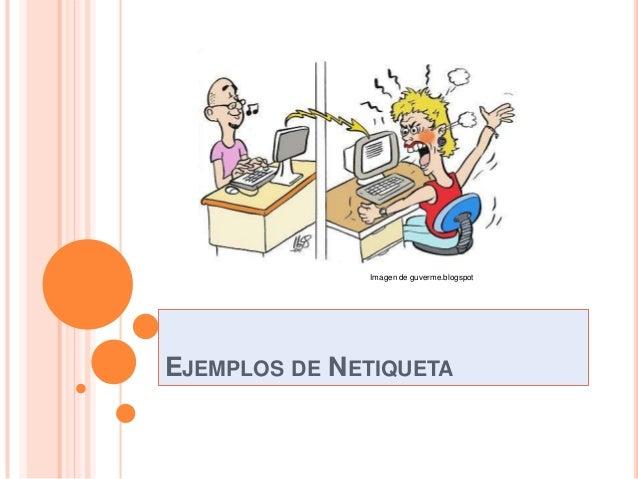 Imagen de guverme.blogspotEJEMPLOS DE NETIQUETA