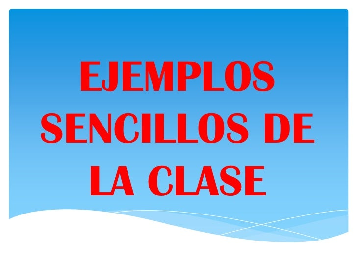 EJEMPLOSSENCILLOS DE  LA CLASE