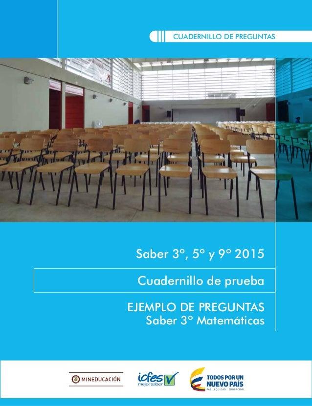CUADERNILLO DE PREGUNTAS Saber 3º, 5º y 9º 2015 Cuadernillo de prueba EJEMPLO DE PREGUNTAS Saber 3º Matemáticas