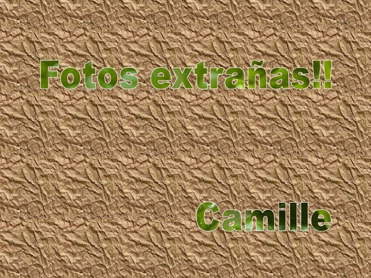 Fotos extrañas!!<br />              Camille<br />