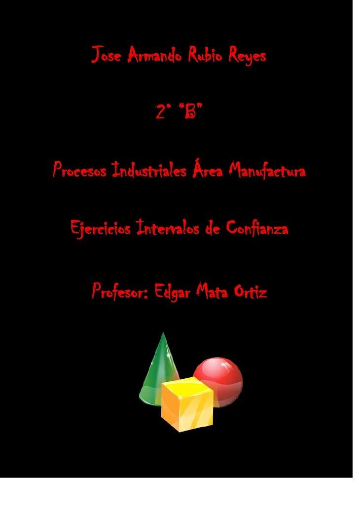 """Jose Armando Rubio Reyes               2° """"B""""Procesos Industriales Área Manufactura  Ejercicios Intervalos de Confianza   ..."""