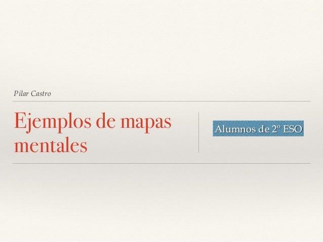 Pilar Castro Ejemplos de mapas mentales Alumnos de 2º ESO
