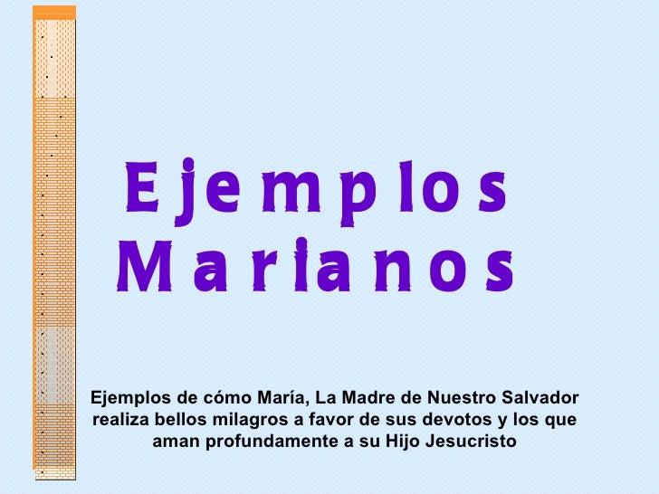 Ejemplos Marianos Ejemplos Marianos Ejemplos de cómo María, La Madre de Nuestro Salvador realiza bellos milagros a favor d...