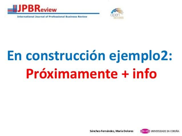 En construcción ejemplo2: Próximamente + info Sánchez-Fernández, María Dolores
